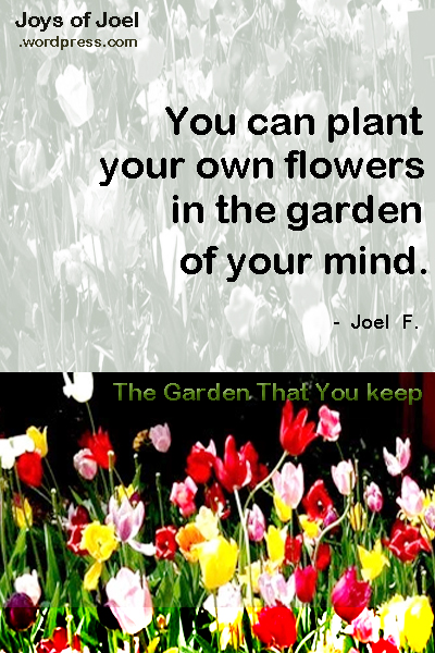 how to plant flowers in your garden, inspirational quote, joys of joel poems
