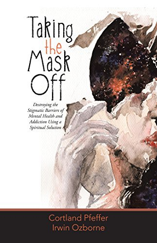 Book Review: Taking the Mask Off: Destroying the Stigmatic Barriers of Mental Health and Addiction Using a Spiritual Solution by Cortland Pfeffer, Irwin Ozborne